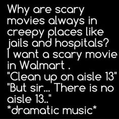 Because Wal-Mart is truly scarier than any jail or haunted hospital any day