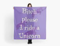 Bitch please... I ride Unicorn! by cool-shirts