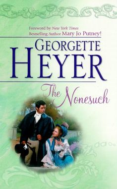 "The Nonesuch - Georgette Heyer ""You are an atrocious person! Since the day I met you I have become steadily more depraved.""  ―"