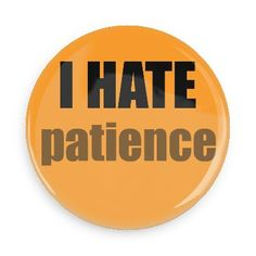 Funny Buttons - Custom Buttons - Promotional Badges - I hate Pins - Wacky Buttons - I hate patience