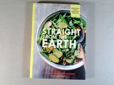 Straight from the Earth: Irresistible Vegan Recipes for Everyone. Use veggies and herbs from your garden!