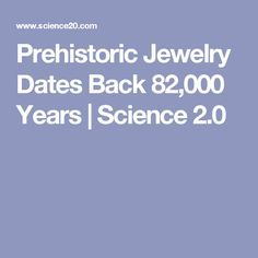 Prehistoric Jewelry Dates Back 82,000 Years | Science 2.0