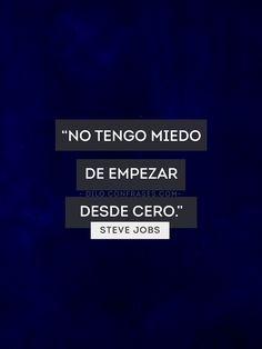 """No tengo miedo de empezar desde cero."" - Steve Jobs."