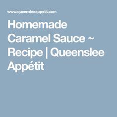 Homemade Caramel Sauce ~ Recipe   Queenslee Appétit