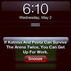 Mine needs to say get up for your workout! Catching Fire Meme: Katniss, Peeta Alarm