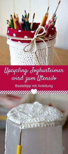Basteln aus Abfällen: Umhäkeltes und umnähtes Utensilo aus einem Joghurteimer Idee Diy, Creative Art, Crochet Hooks, Diy And Crafts, Upcycle, Recycling, Handmade, Mani, Crochet Ideas