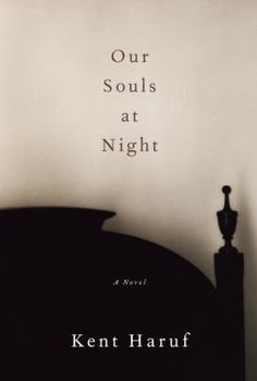OUR SOULS AT NIGHT, by Kent Haruf. (Knopf.) A woman asks a widower to start spending the night with her.