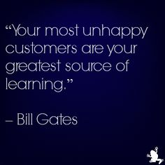 """You most unhappy customers are your greatest source of learning."" -Bill Gates #entrepreneur #quotes #business"