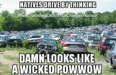 everytime i drive by a junkyard Native Humor, Native Quotes, Native American Beauty, Seriously Funny, Lol, Pow Wow, Naive, Nativity, Growing Up