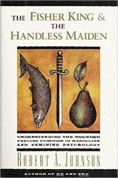 The Fisher King and the Handless Maiden: Understanding the Wounded Feeling Function in Masculine and Feminine Psychology: Robert A. Johnson: 9780062506481: Amazon.com: Books