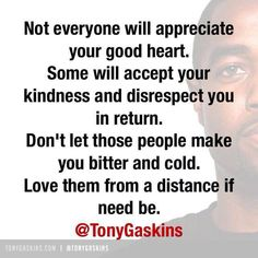 So many people, family in particular, have proved this true. And while at first their disrespect stung and missing certain aspects of their presence hurt, in the long run the distance proved to be a blessing.  Much more peace.  Let's face it, most people who have that tendency to use others and disrespect others don't want to change how they treat people, they want to keep their status quo going. If you confront them or call them on their behavior, no matter how reasonably or gently, they…