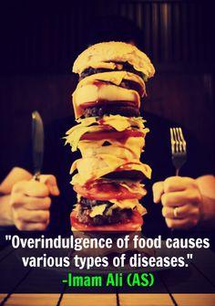 Overindulgence of food causes various types of diseases. -Imam Ali (AS)