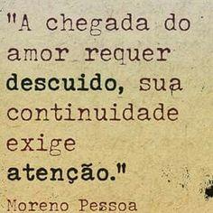 """""""A chegada do amor requer DESCUIDO, sua continuidade exige ATENÇÃO."""" - Noreno…"""