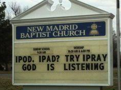 ipod, ipad?   Try I pray  God is Listening