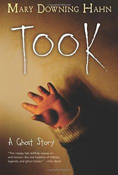 """Took: A Ghost Story by Mary Downing Hahn   """"This creepy tale skillfully weaves in—and honors—the oral tradition of folklore, legends, and ghost stories."""" —Horn Book Magazine"""