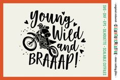 Young Wild and BRAAAP! Girls design for Motocross Dirt Bike Lovers! - SVG DXF EPS PNG - Cricut & Silhouette  Like my work? Click 'By CleanCutCreative' above and come take a look in my shop!