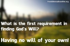 First requirement in finding God's Will Finding God, Life Quotes, Bible, Faith, Sayings, Quote Life, Biblia, Quotes About Life, Lyrics