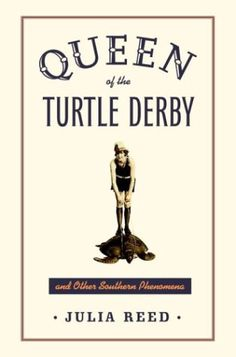 Queen of the Turtle Derby and Other Southern Phenomena by Julia Reed - Julie's August pick