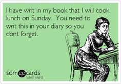 I have writ in my book that I will cook lunch on Sunday. You need to writ this in your diary so you dont forget.