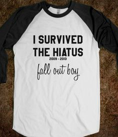 I Survived the Fall Out Boy Hiatus - Baseball Tee- totally want to wear this to the concert in June! Can't wait! FOB!!!