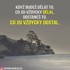 Když budeš dělat to, co jsi vždycky dělal, dostaneš to, co jsi vždycky dostal.  #motivacia #uspech #motivace #citaty #czech #slovak #czechgirl #czechboy #slovakgirl #slovakboy #lifequotes #entrepreneur #motivation #business Motivation, Logo, Beach, Fitness, Quotes, Instagram, Gymnastics, Qoutes, Logos