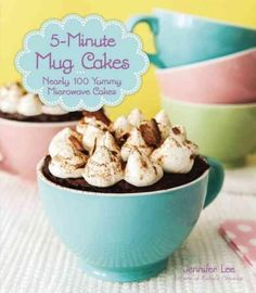 5-minute Mug Cakes: Nearly 100 Yummy Microwave Cakes