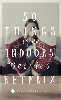 50 Things to do Indoors Besides Netflix - Prayers of a Daisy 50 Things to do In. - 50 Things to do Indoors Besides Netflix – Prayers of a Daisy 50 Things to do Indoors Besides Net - Indoor Things To Do, Things To Do Inside, Couples Things To Do, Things To Do At Home, Fun Things, Couple Things, Date Activities, Couple Activities, Rainy Day Activities
