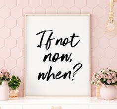 If Not Now When Printable Art, Motivational Quote Printable Wall Art, Inspirational Poster, Typography Wall Art Decor *INSTANT DOWNLOAD*