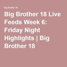 Big Brother 18 Live Feeds Week 6: Friday Night Highlights   Big Brother 18