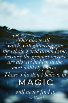 Those who don't believe in magic will never find it, this quote needs to be read over and over.