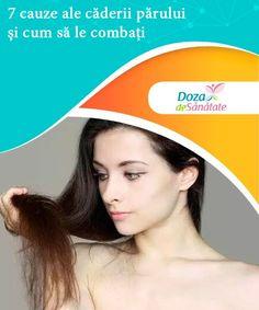 7 cauze ale căderii părului și cum să le combați   Observi că pierzi zilnic mai multe fire de păr decât ar trebui? În acest articol îți prezentăm șapte cauze ale căderii părului și îți oferim soluții pentru combaterea acestor probleme. Hair Loss Reasons, Health, Loosing Weight, Health Care, Salud