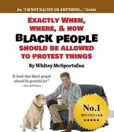 """Exactly When, Where, & How Black People Should Be Allowed to Protest Things, by Whitey McSportsfan"" Nfl Memes, Funny Memes, Funny Shit, Conservative Politics, Black People, Satire, Funny Kids, Best Sellers, Funny Pictures"