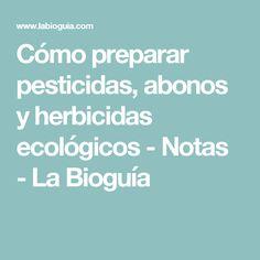 Cómo preparar pesticidas, abonos y herbicidas ecológicos - Notas - La Bioguía