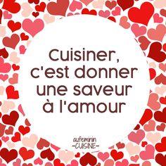 """""""Cuisiner c'est donner de la saveur à l'amour"""" - citation sur le cuisine et l'amour - une sage pensée gourmande"""