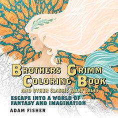 A Brothers Grimm Coloring Book and Other Classic Fairy Tales: Escape into a World of Fantasy and Imagination: Amazon.de: Adam Fisher: Fremdsprachige Bücher