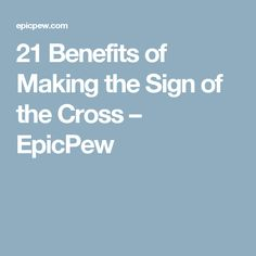 21 Benefits of Making the Sign of the Cross – EpicPew
