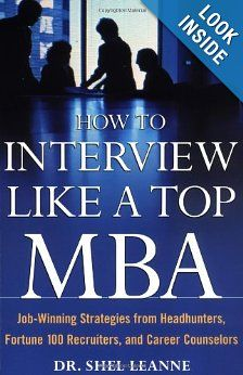 How to Interview Like a Top MBA: Job-Winning Strategies From Headhunters, Fortune 100 Recruiters, and Career Counselors: Shel Leanne: 0639785382904: Amazon.com: Books