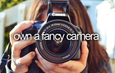 Bucket list - own a fancy camera