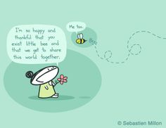 """Thank You For Existing Little Bee"""