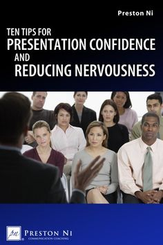Ten Tips for Presentation Confidence and Reducing Nervousness
