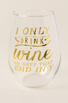 Only Drink Wine On Days That End In Y Stemless Wine Glass
