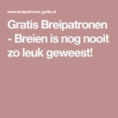 Gratis Breipatronen - Breien is nog nooit zo leuk geweest!