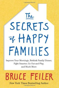 The Secrets of Happy Families: Improve Your Mornings, Rethink Family Dinner, Fight Smarter, Go Out and Play, and Much More by Bruce Feiler #Books #Families