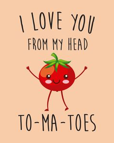 I Love You From My Head ToMaToes, Funny, Quote Mini Art Print by Cuteness - Without Stand - 3 quot; x 4 quot; Funny Food Puns, Punny Puns, Cute Jokes, Cute Puns, Valentine's Day Quotes, Words Quotes, Funny Quotes, Funny Doodles, Cute Doodles