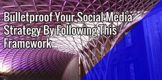 Bulletproof Your Social Media Strategy By Following This Framework