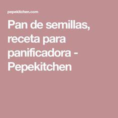 Pan de semillas, receta para panificadora - Pepekitchen