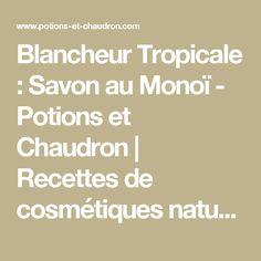 Blancheur Tropicale : Savon au Monoï - Potions et Chaudron | Recettes de cosmétiques naturels et bio, savons faits maison, aromathérapie