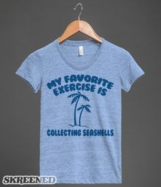 My favorite exercise is collecting seashells. I can't think of a lazier way to stay fit. Cute graphic tee shirts for beach bums of all ages. #SKREENED #BEACHBUM #LAZY #EXERCISE #BEACH #OCEAN