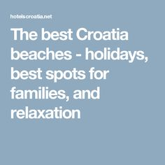 The best Croatia beaches - holidays, best spots for families, and relaxation