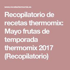 Recopilatorio de recetas thermomix: Mayo frutas de temporada thermomix 2017 (Recopilatorio)